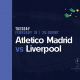 Atletico Madrid vs Liverpool - Free Tips for Tuesday 18th February